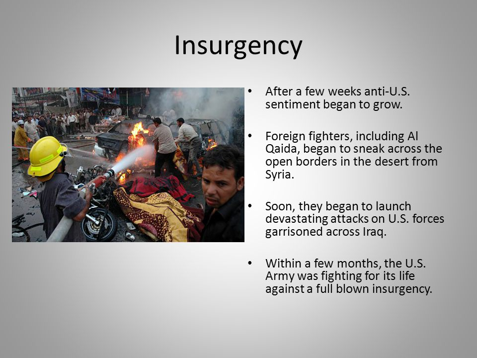 Insurgency After a few weeks anti-U.S. sentiment began to grow.