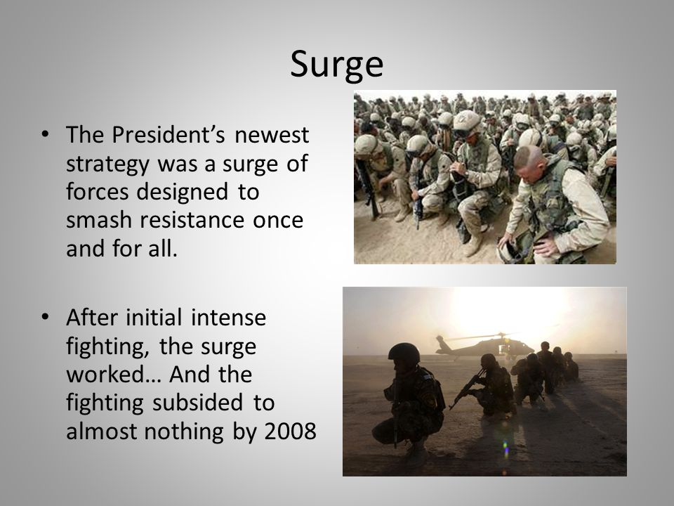 Surge The President's newest strategy was a surge of forces designed to smash resistance once and for all.