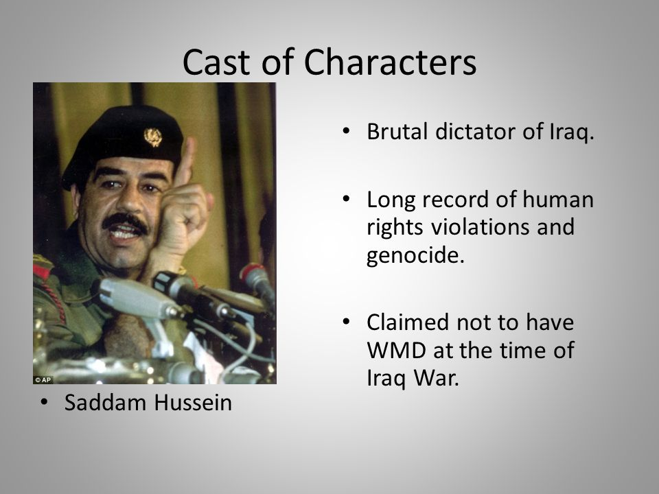 Cast of Characters Brutal dictator of Iraq.