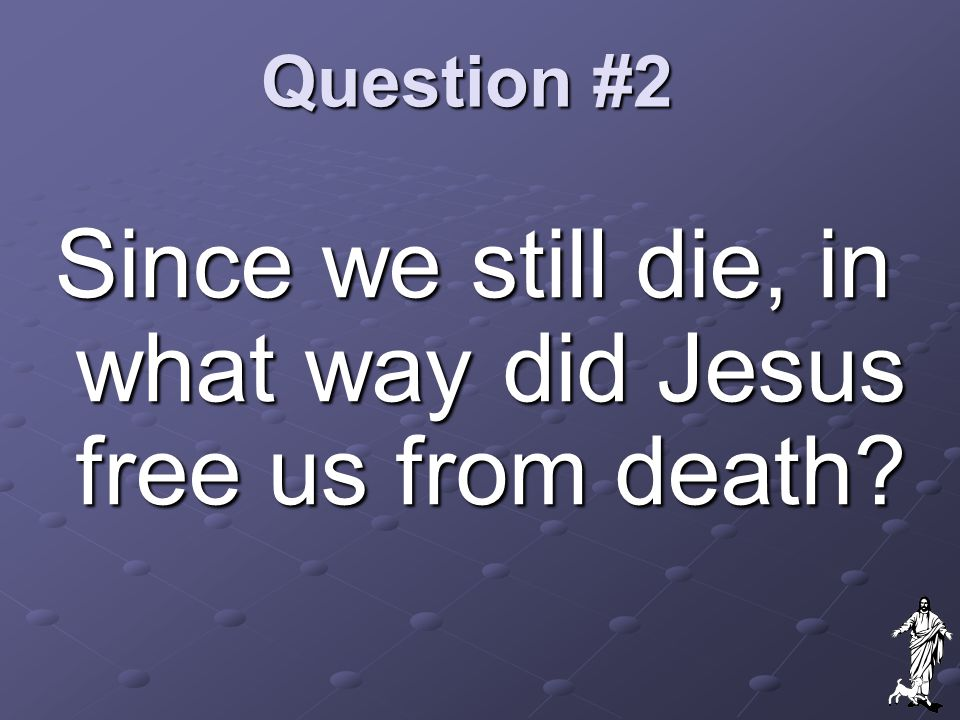 Since we still die, in what way did Jesus free us from death