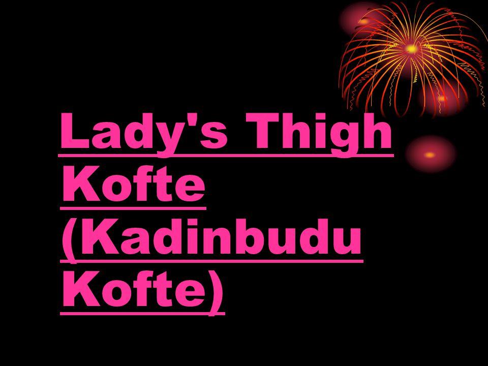 Lady s Thigh Kofte (Kadinbudu Kofte)