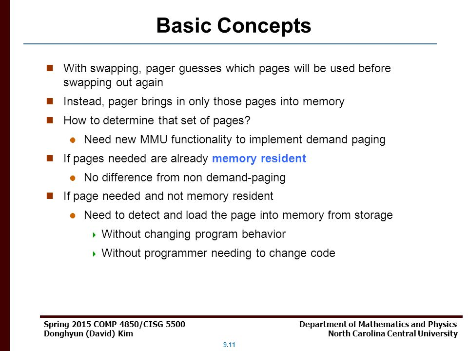 Basic Concepts With swapping, pager guesses which pages will be used before swapping out again.