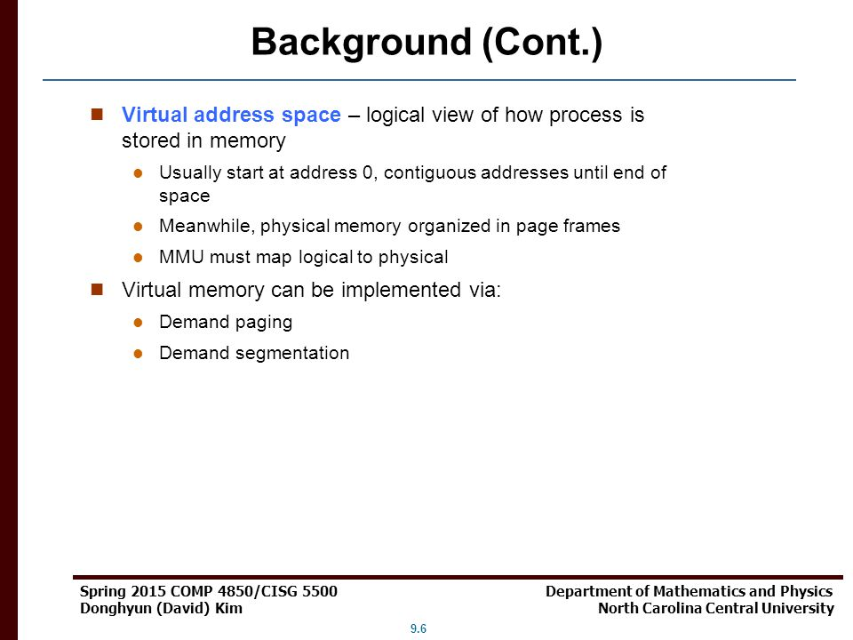 Background (Cont.) Virtual address space – logical view of how process is stored in memory.