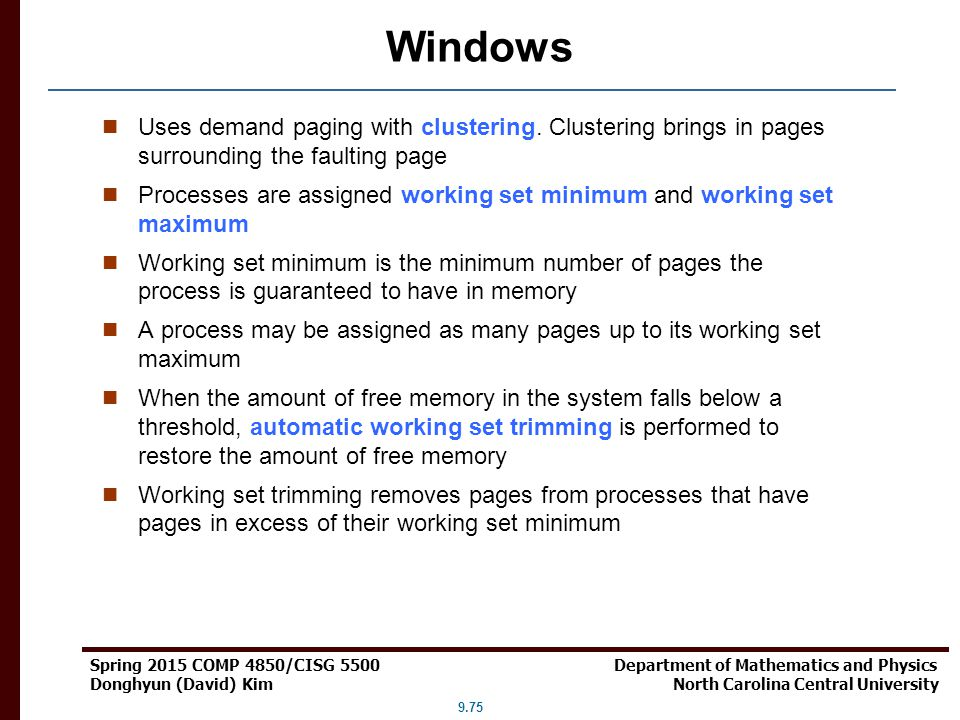 Windows Uses demand paging with clustering. Clustering brings in pages surrounding the faulting page.