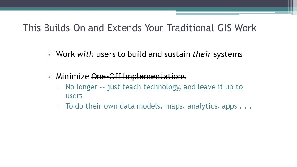 This Builds On and Extends Your Traditional GIS Work