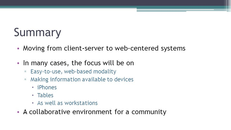Summary Moving from client-server to web–centered systems