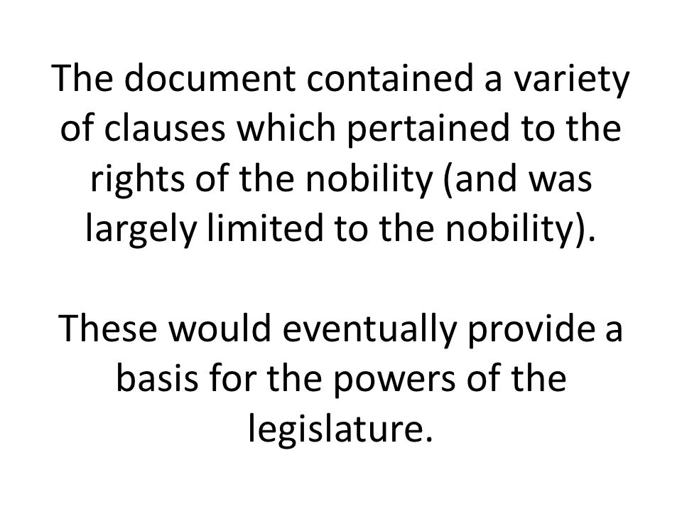 The document contained a variety of clauses which pertained to the rights of the nobility (and was largely limited to the nobility).