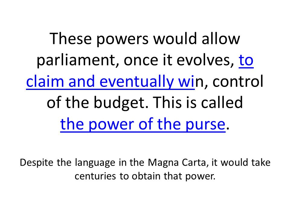 These powers would allow parliament, once it evolves, to claim and eventually win, control of the budget.