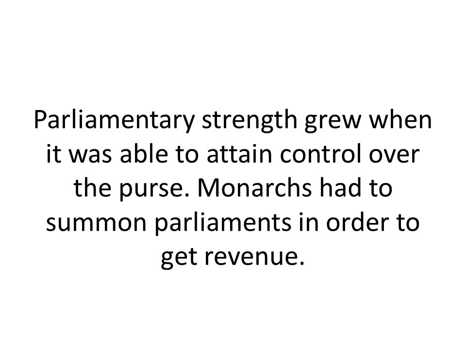 Parliamentary strength grew when it was able to attain control over the purse.