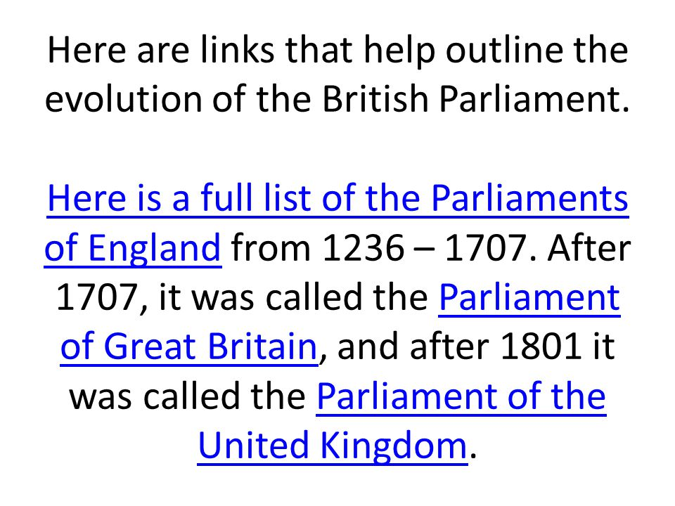 Here are links that help outline the evolution of the British Parliament.