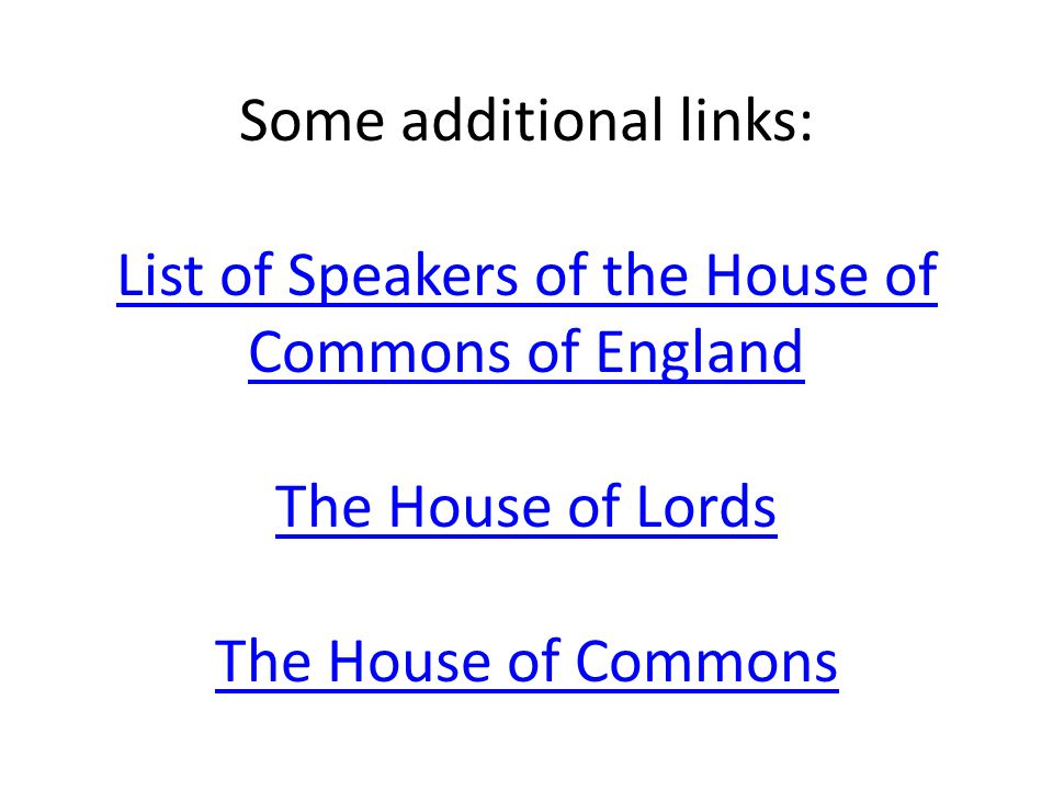Some additional links: List of Speakers of the House of Commons of England The House of Lords The House of Commons