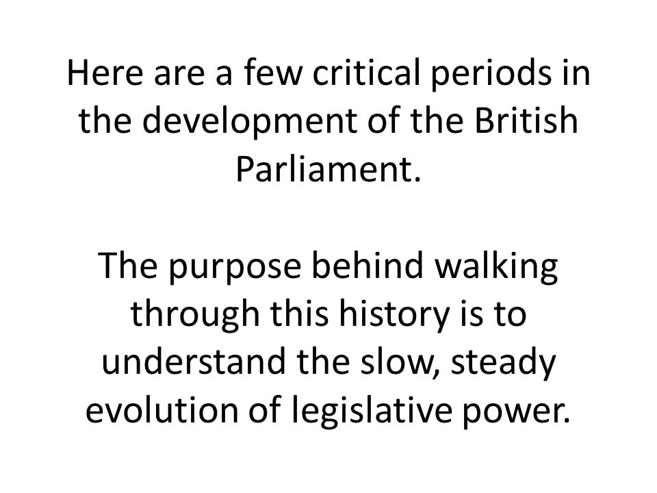 Here are a few critical periods in the development of the British Parliament.