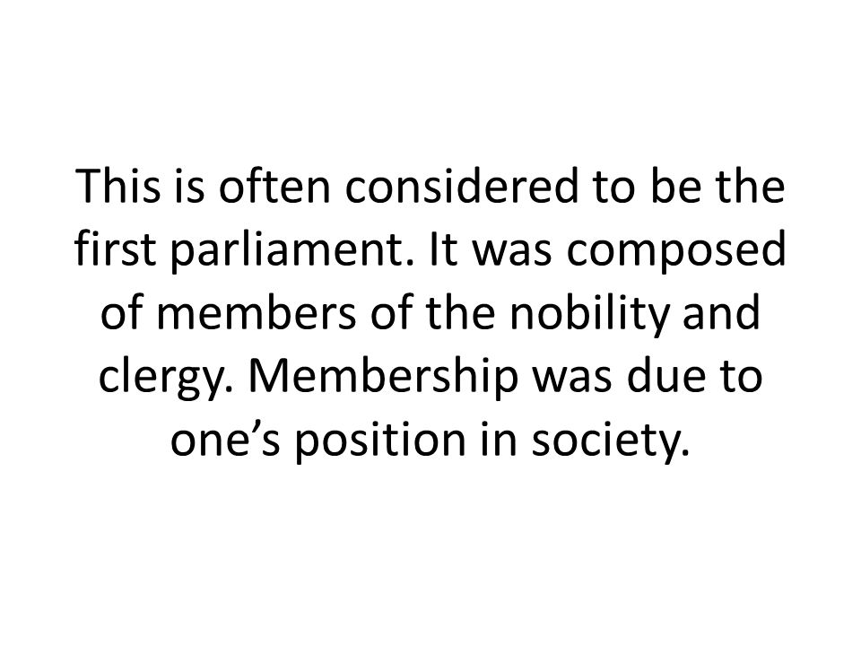 This is often considered to be the first parliament