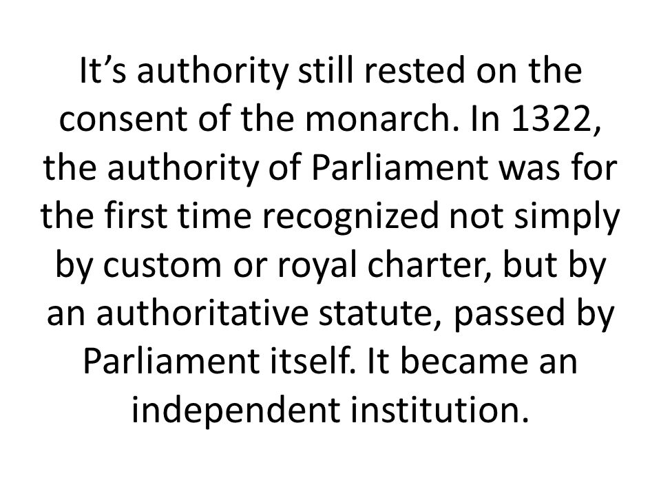 It's authority still rested on the consent of the monarch