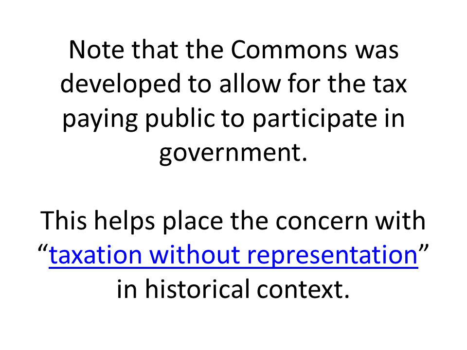 Note that the Commons was developed to allow for the tax paying public to participate in government.