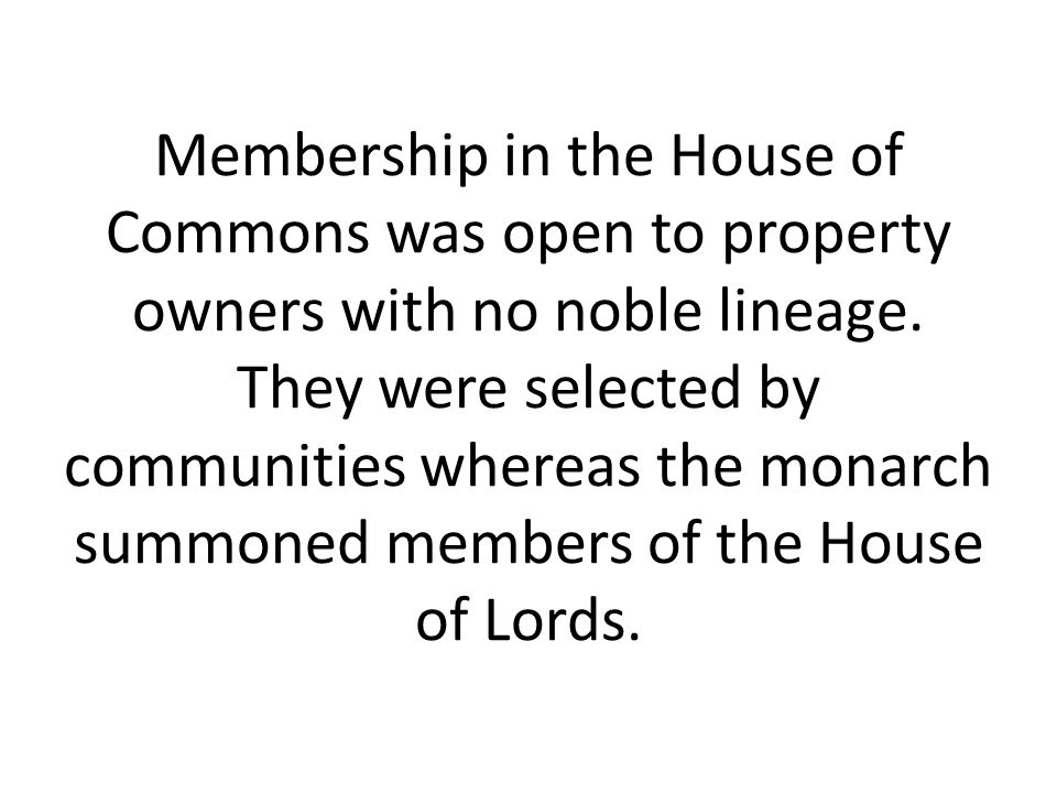 Membership in the House of Commons was open to property owners with no noble lineage.