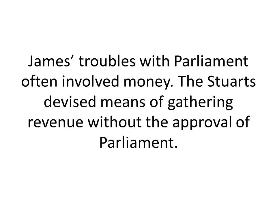James' troubles with Parliament often involved money