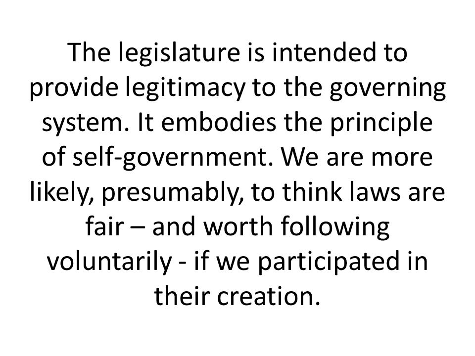 The legislature is intended to provide legitimacy to the governing system.