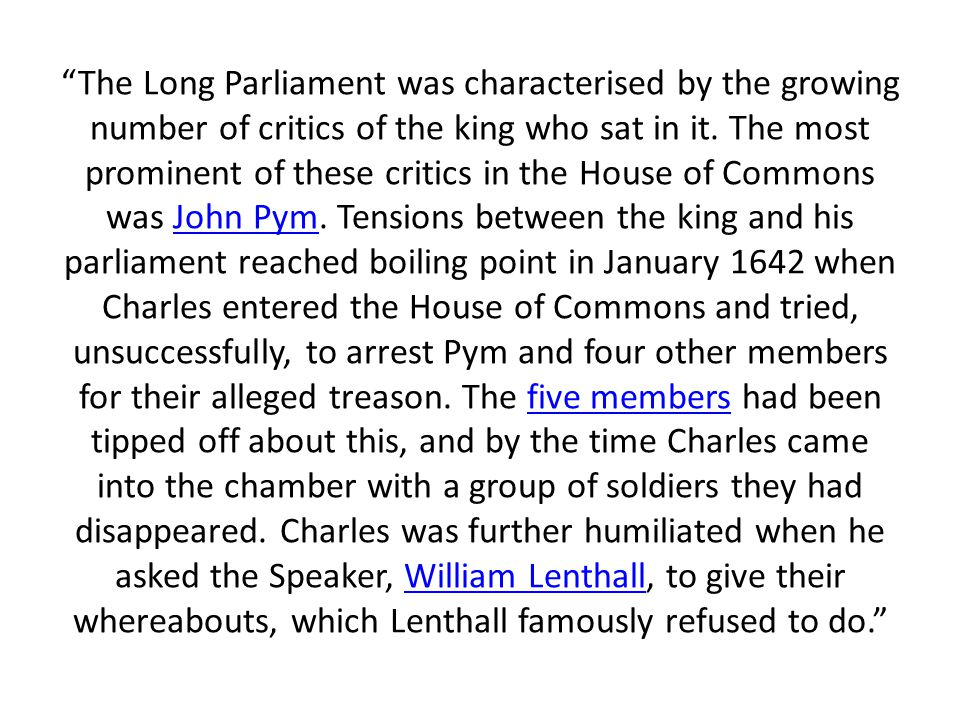 The Long Parliament was characterised by the growing number of critics of the king who sat in it.