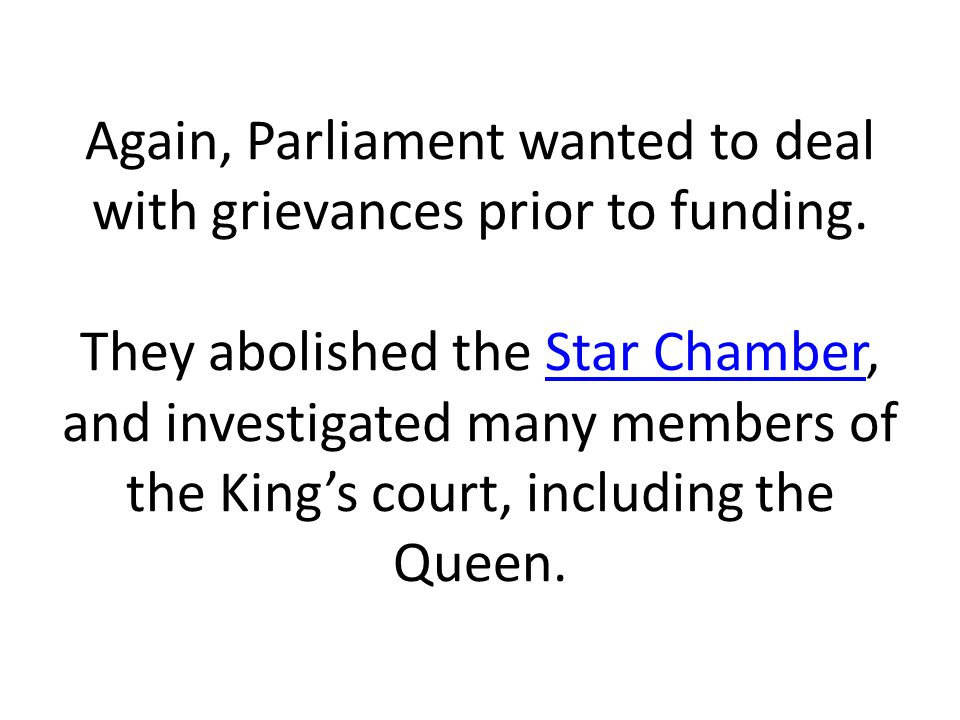 Again, Parliament wanted to deal with grievances prior to funding