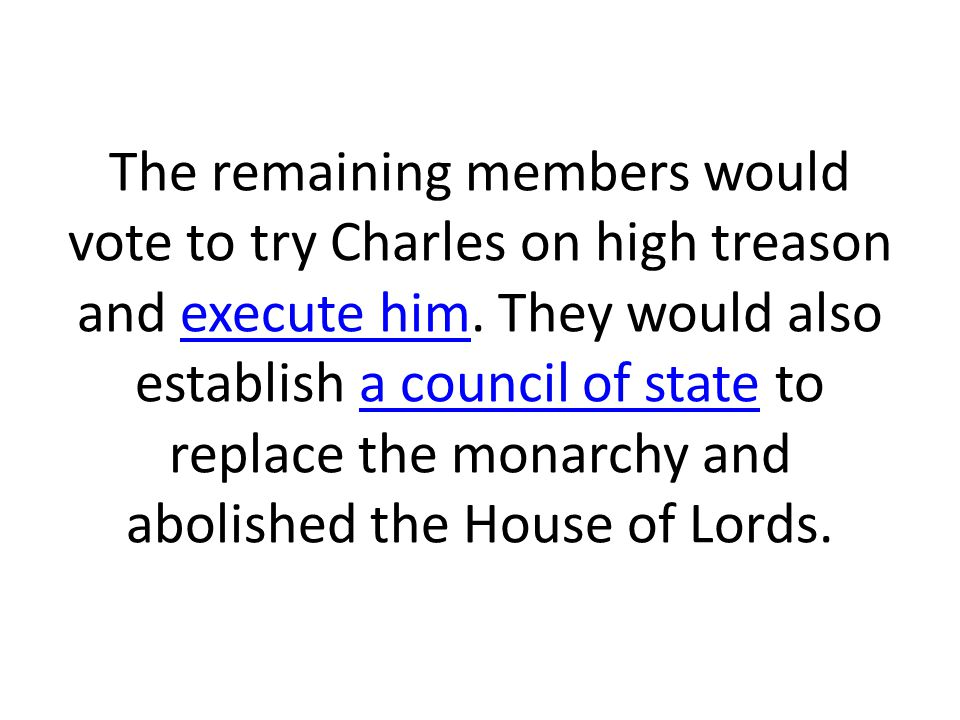 The remaining members would vote to try Charles on high treason and execute him.