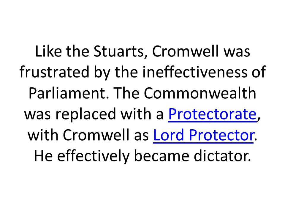 Like the Stuarts, Cromwell was frustrated by the ineffectiveness of Parliament.