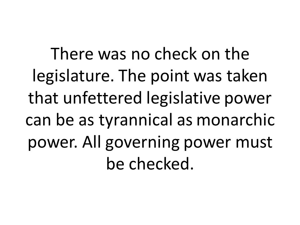 There was no check on the legislature
