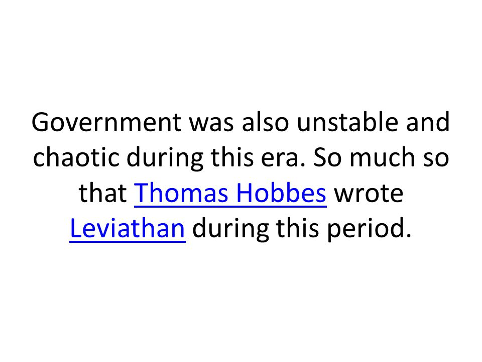 Government was also unstable and chaotic during this era