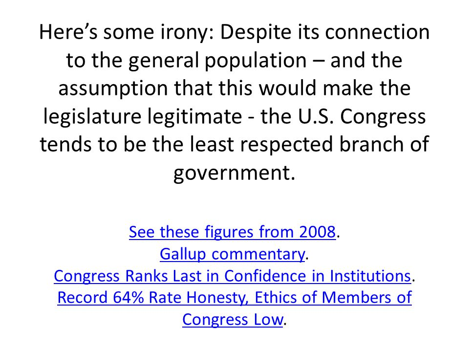Here's some irony: Despite its connection to the general population – and the assumption that this would make the legislature legitimate - the U.S.