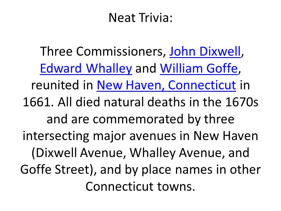 Neat Trivia: Three Commissioners, John Dixwell, Edward Whalley and William Goffe, reunited in New Haven, Connecticut in 1661.