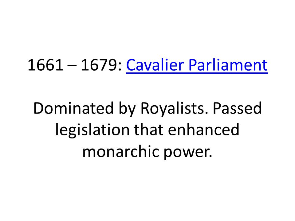1661 – 1679: Cavalier Parliament Dominated by Royalists