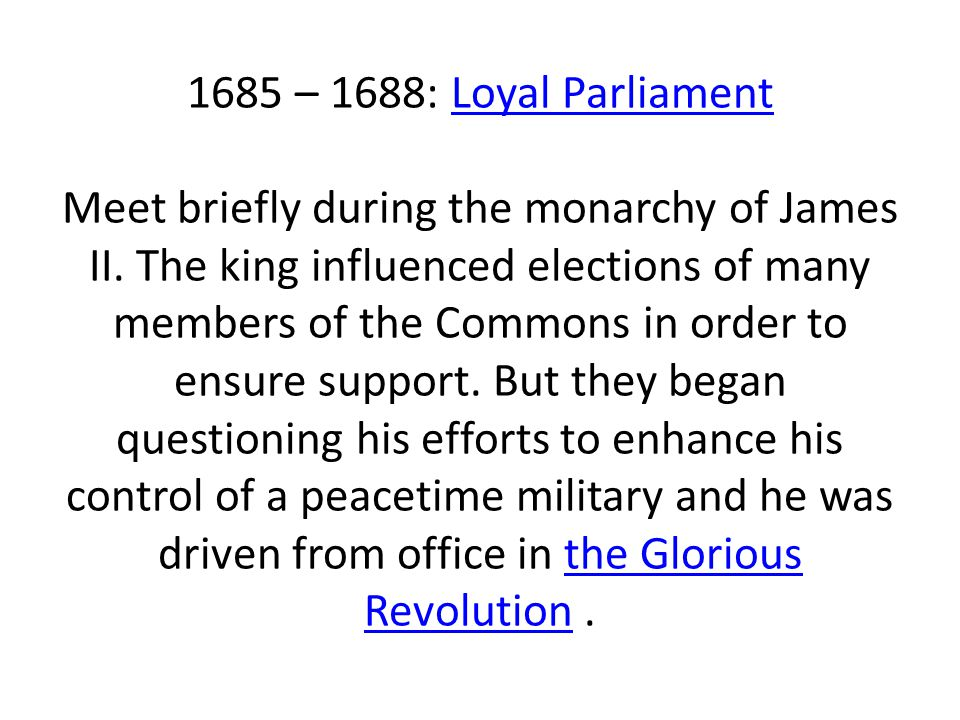 1685 – 1688: Loyal Parliament Meet briefly during the monarchy of James II.