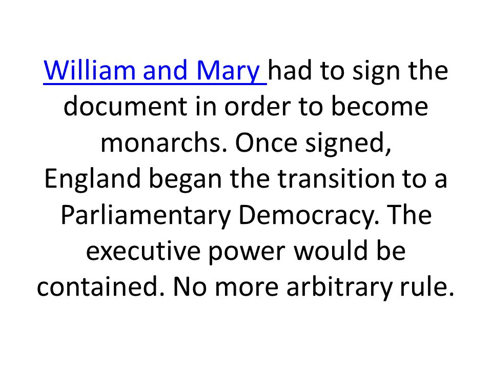 William and Mary had to sign the document in order to become monarchs