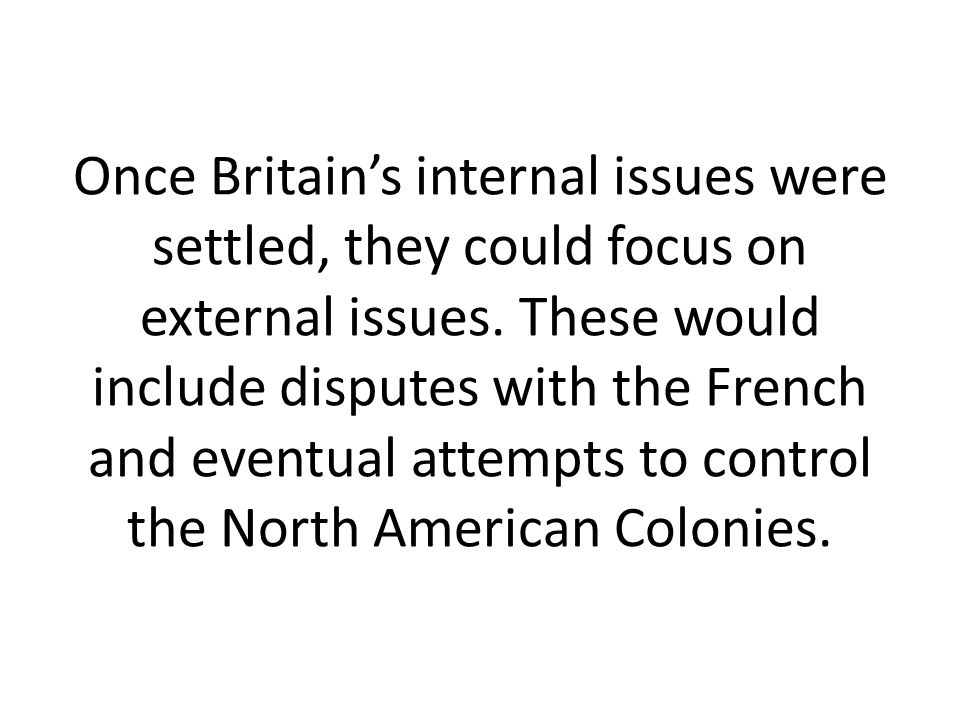 Once Britain's internal issues were settled, they could focus on external issues.