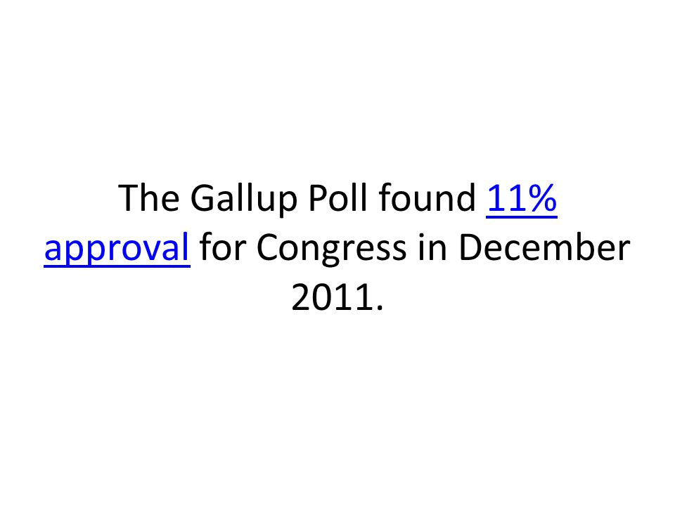 The Gallup Poll found 11% approval for Congress in December 2011.