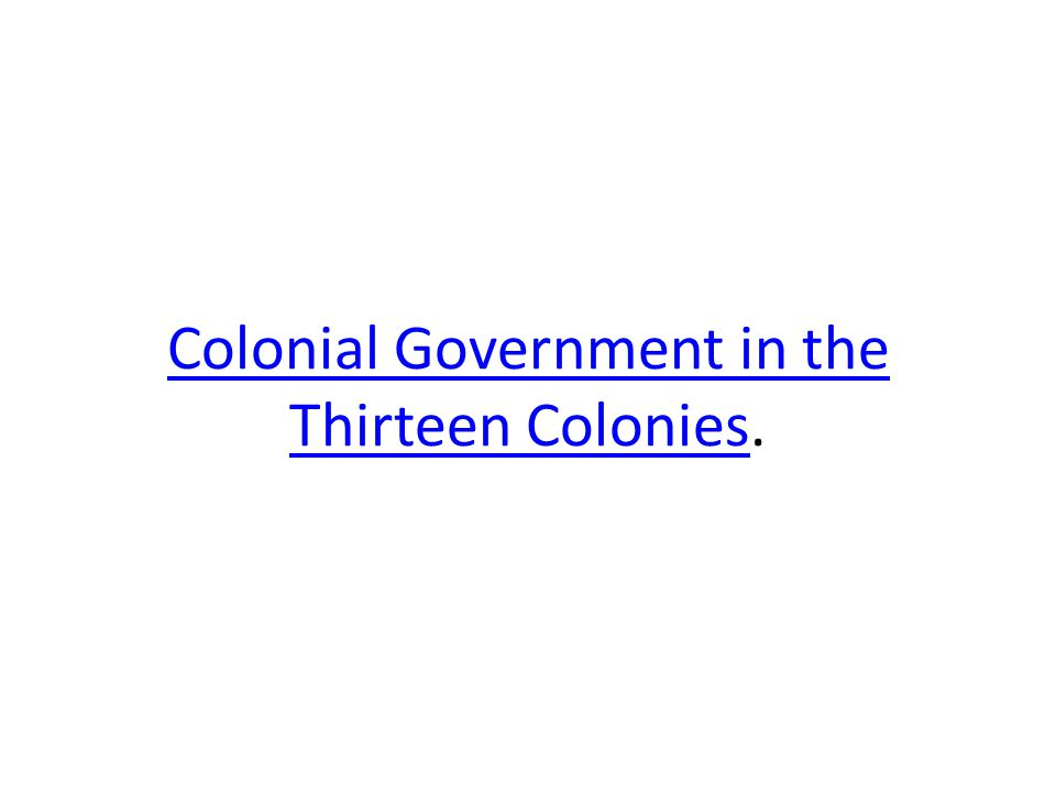 Colonial Government in the Thirteen Colonies.