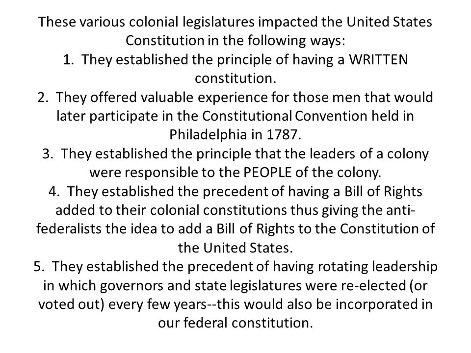 These various colonial legislatures impacted the United States Constitution in the following ways: 1.