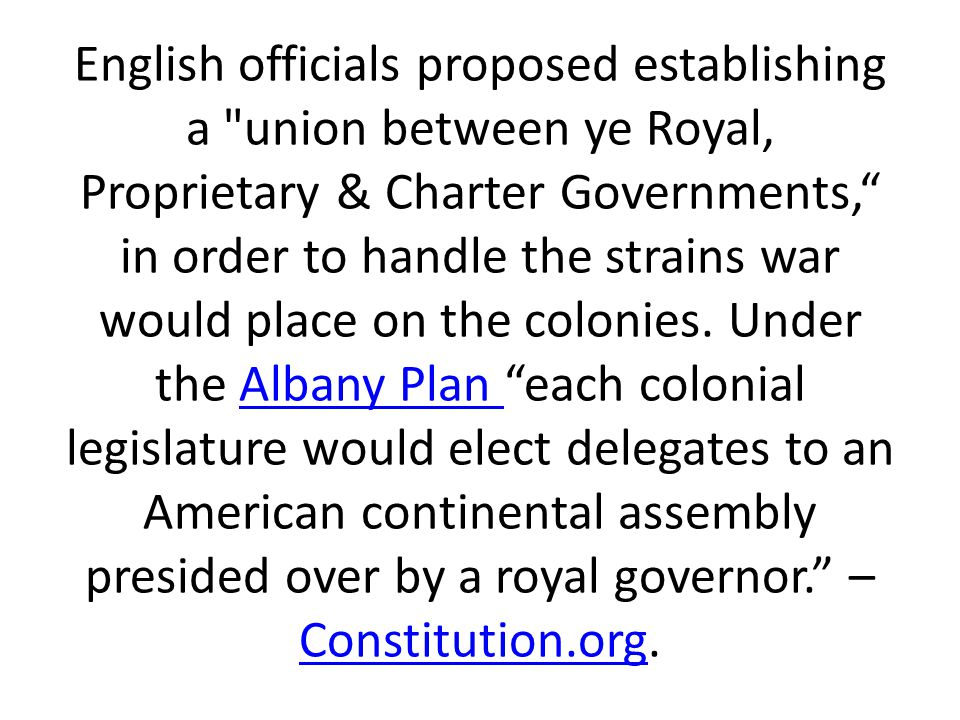 English officials proposed establishing a union between ye Royal, Proprietary & Charter Governments, in order to handle the strains war would place on the colonies.