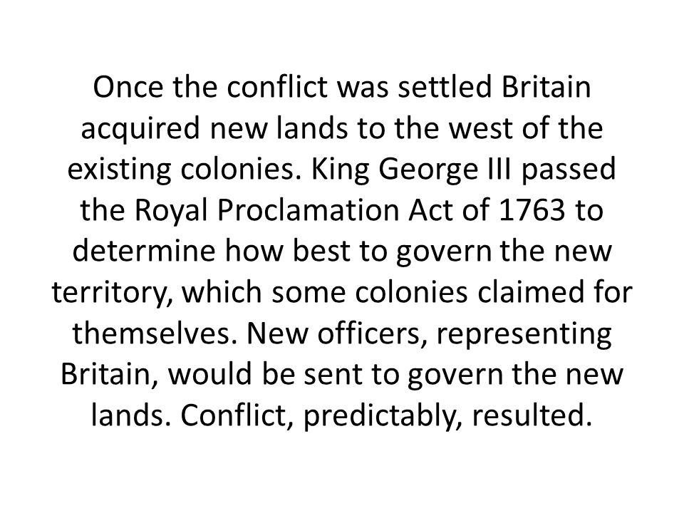 Once the conflict was settled Britain acquired new lands to the west of the existing colonies.