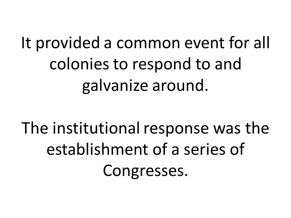 It provided a common event for all colonies to respond to and galvanize around.