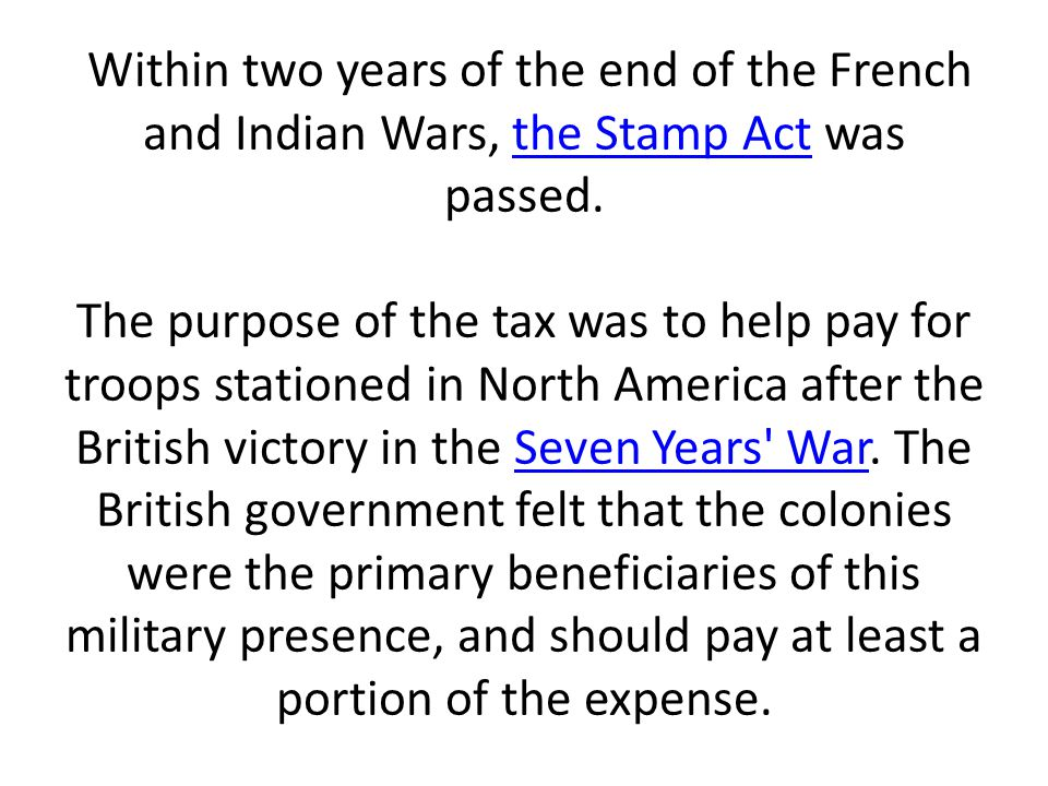 Within two years of the end of the French and Indian Wars, the Stamp Act was passed.