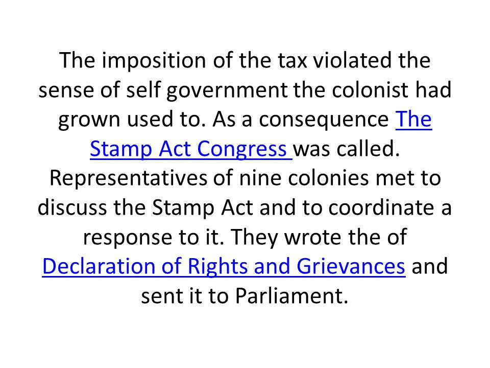 The imposition of the tax violated the sense of self government the colonist had grown used to.