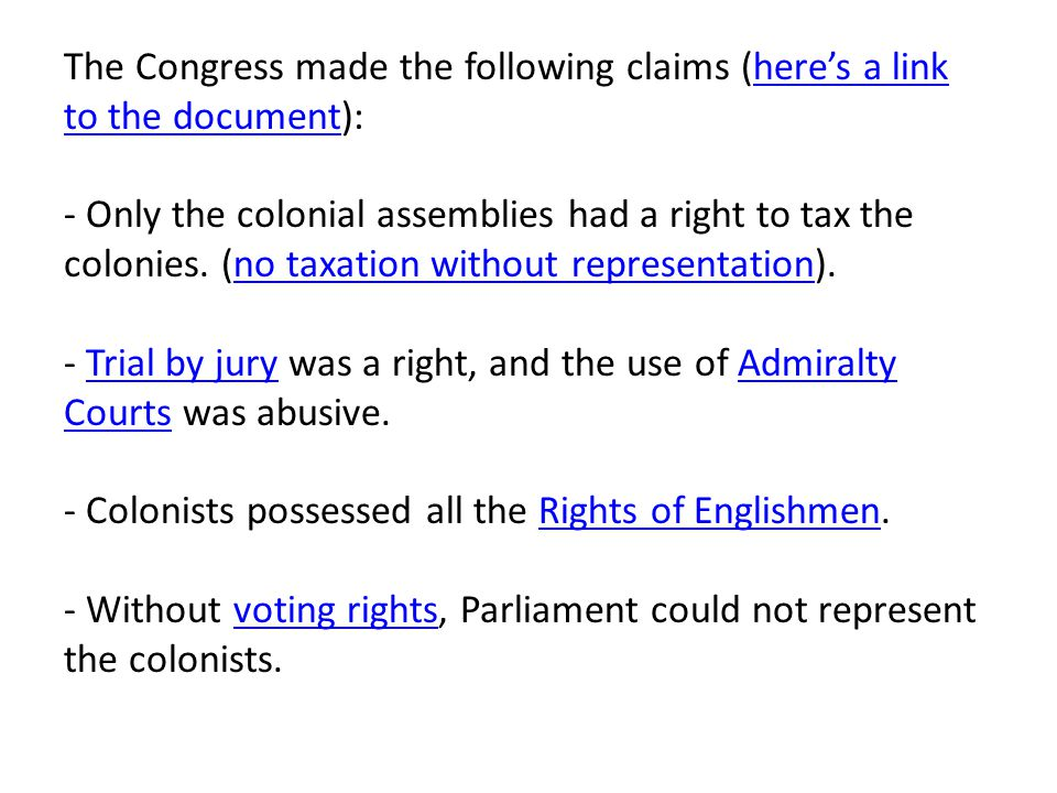 The Congress made the following claims (here's a link to the document): - Only the colonial assemblies had a right to tax the colonies.
