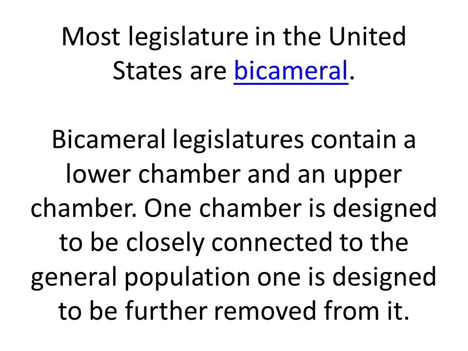 Most legislature in the United States are bicameral