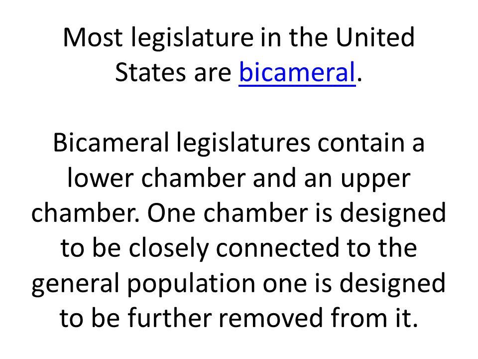 Most legislature in the United States are bicameral