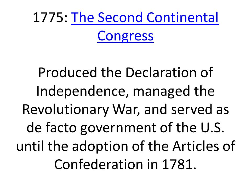 1775: The Second Continental Congress Produced the Declaration of Independence, managed the Revolutionary War, and served as de facto government of the U.S.