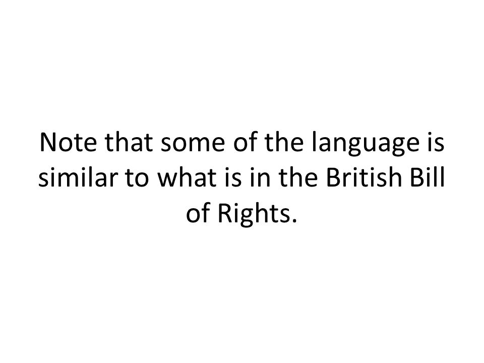 Note that some of the language is similar to what is in the British Bill of Rights.