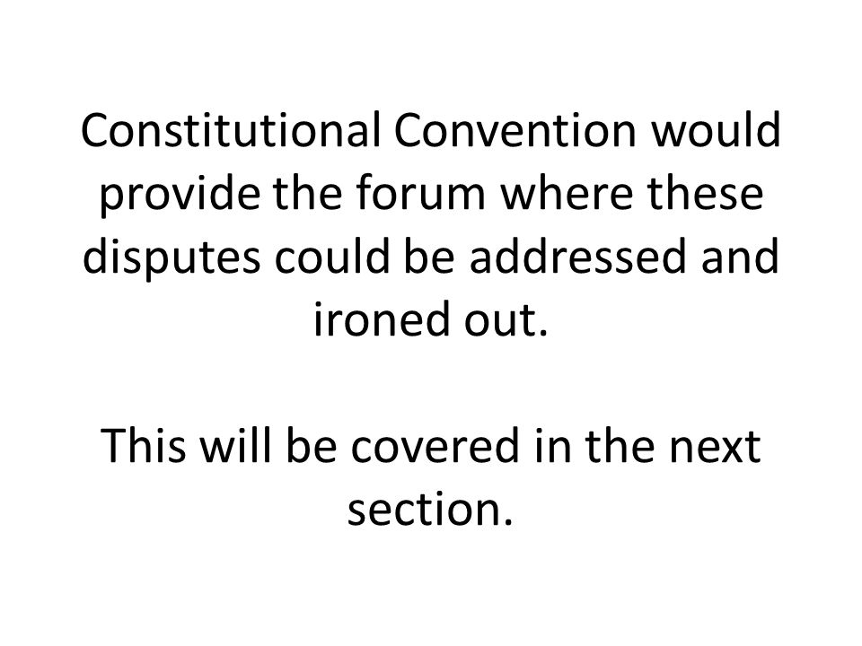 Constitutional Convention would provide the forum where these disputes could be addressed and ironed out.