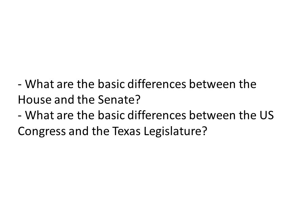 - What are the basic differences between the House and the Senate