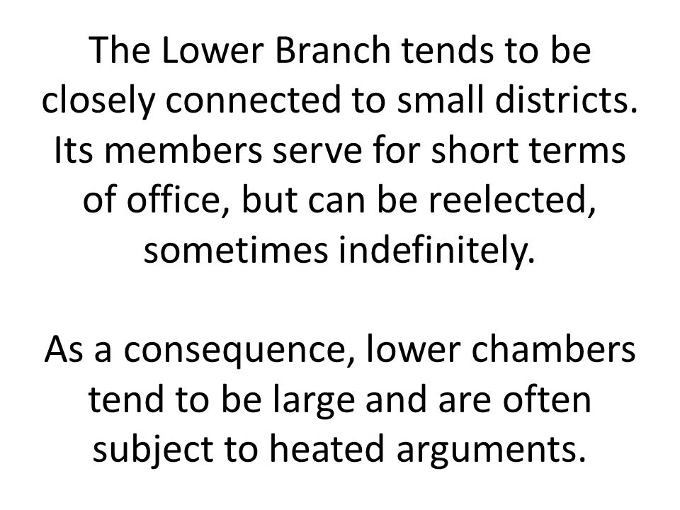 The Lower Branch tends to be closely connected to small districts
